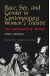 Race Sex and Gender in Contemporary Women's Theatre: The Construction of 'Woman'