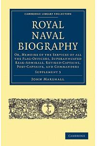 Royal Naval Biography Supplement: Or, Memoirs of the Services of All the Flag-Officers, Superannuated Rear-Admirals, Retired-Captains, Post-Captains,
