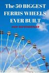 The 50 Biggest Ferris Wheels Ever Built: Guide to the World's Largest Observation Wheels