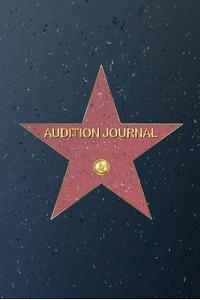 Audition Journal: Audition Sheets Gift for Actors & Actresses ournal for Tracking your Auditions - 6 x 9 inch - 100 Pages