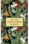 2019 - 2020 Weekly Planner: Brilliant Tropical Plants and Flowers Will Keep You Thinking Sunny Thoughts While You Manage Your Busy Calender and Ke