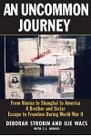 An Uncommon Journey: From Vienna to Shanghai to America: A Brother and Sister Escape to Freedom During World War II