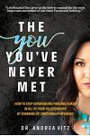 The You You've Never Met: How to Stop Experiencing Pain and Chaos in All of Your Relationships by Sobering Up, Emotionally-Speaking