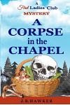 A Corpse in the Chapel: A First Ladies Club Mystery