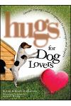 Hugs for Dog Lovers: Stories Sayings and Scriptures to Encourage and in
