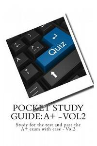 Pocket Study Guide: A+ - Vol2: Study for the Test and Pass the A+ Exam with Ease - Vol2