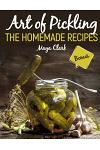 Art of Pickling. the Homemade Recipes