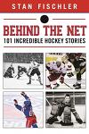 Behind the Net: 106 Incredible Hockey Stories
