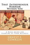 That Entrepreneur Warrior Within You: A Basic Guide for Starting Up Your Business
