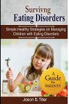 Surviving Eating Disorders: Simple Healthy Strategies on Managing Children with Eating Disorders