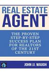 Real Estate Agent: The Proven Step-By-Step Success Plan for Realtors of The 21st Century