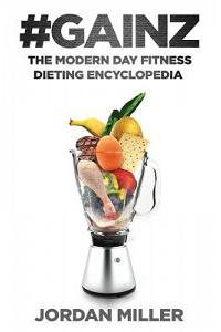 #gainz: The Modern Day Fitness Dieting Encyclopedia