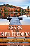 Bears in the Bird Feeders: Cottage Life on Shamanas Rock