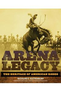 Arena Legacy: The Heritage of American Rodeo