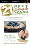 21 Best Superfood Cacao Recipes - Discover Superfoods #1: Cacao is Nature's healthy and delicious superfood chocolate you can enjoy even on a weight l
