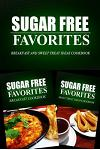 Sugar Free Favorites - Breakfast and Sweet Treat Ideas Cookbook: Sugar Free recipes cookbook for your everyday Sugar Free cooking
