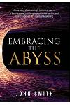 Embracing the Abyss: A True Story of Unknowingly Becoming Part of a Fraud Scandal, Receiving a Presidential Pardon, and Being Surprised by