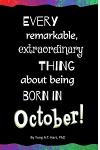 Every Remarkable, Extraordinary Thing about Being Born in October!: Blank Journal and Gag Birthday Gift