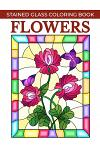 Flowers Stained Glass Coloring Book: Stress Relieving and Relaxing Coloring Pages for Adults with Flower Patterns.