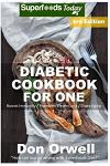 Diabetic Cookbook For One: Over 210 Diabetes Type-2 Quick & Easy Gluten Free Low Cholesterol Whole Foods Recipes full of Antioxidants & Phytochem