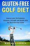 GLUTEN-FREE GOLF Diet: Improve your Performance, Distance, Strength and Health with the Best Nutrition Guide