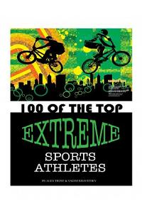 100 of the Top Extreme Sports Athletes