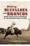 Riding Buffaloes and Broncos: Rodeo and Native Traditions in the Northern Great Plains