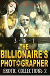 3-In-1 the Billionaire's Photographer Erotic Collections 2