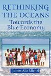 Rethinking the Oceans: Towards the Blue Economy