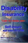 Disability Insurance: Cash Is a Better Plan Self-Insure and Save $12,000