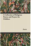 A Collection of Religious Poetry and Prayers for Children