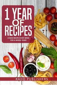 1 Year of Recipes: A New Recipe Every Week for a Whole Year