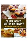 50 Quick and Easy Muffin Tin Recipes: Experience Love at First Bite!