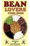 Bean Lovers Cook Book: A Bounty of Bean Recipes