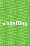 #adulting: Journal, Notebook, Diary, 6x9 Lined Pages, 150 Pages, Professionally Designed