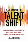 Navigating the Talent Shift: How to Build On-Demand Teams That Drive Innovation, Control Costs, and Get Results