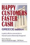 Happy Customers Faster Cash Greece edition: A guide to effective communication in financial Customer Relationship Management