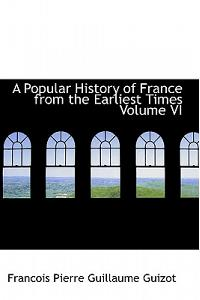 A Popular History of France from the Earliest Times Volume VI