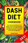Dash Diet Cookbook: The Ultimate Meal Plan to Lose Weight, Lower Your Blood Pressure and Improve Your Health with Easy and Delicious Recip