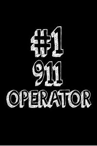 #1 911 Operator: Best 911 Dispatcher Ever Appreciation Gift Notebook