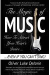 The Magic of Music: How To Attract Your Heart's Desire Even If You Can't Sing