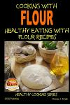 Cooking with Flour - Healthy Eating with Flour Recipes