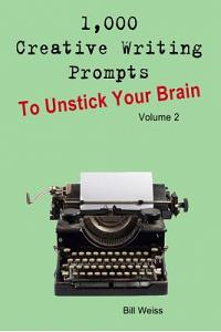 1,000 Creative Writing Prompts to Unstick Your Brain - Volume 2: 1,000 Creative Writing Prompts to End Writer