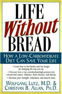 Life Without Bread: How a Low-Carbohydrate Diet Can Save Your Life