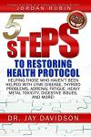 5 Steps to Restoring Health Protocol: Helping Those Who Haven't Been Helped with Lyme Disease, Thyroid Problems, Adrenal Fatigue, Heavy Metal Toxicity