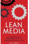 Lean Media: How to Focus Creativity, Streamline Production, and Create Media That Audiences Love