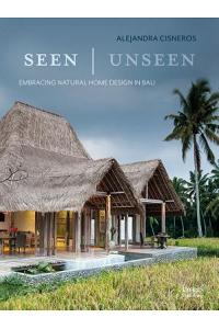 Seen - Unseen: Embracing Natural Home Design in Bali