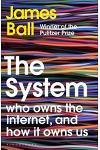 The System : Who Owns the Internet, and How It Owns Us