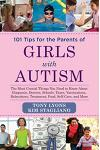 101 Tips for the Parents of Girls with Autism: The Most Crucial Things You Need to Know about Diagnosis, Doctors, Schools, Taxes, Vaccinations, Babysi