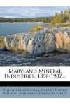 Maryland Mineral Industries, 1896-1907...